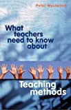 img - for What Teachers Need to Know About Teaching Methods [Paperback] [2008] (Author) Peter Westwood book / textbook / text book