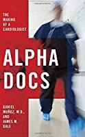 Alpha docs : the making of a cardiologist