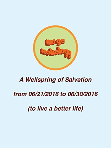 A Wellspring of Salvation, from 06/21/2016 to 06/30/2016 (to live a better life)