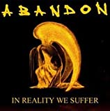 In Reality We Suffer by Abandon