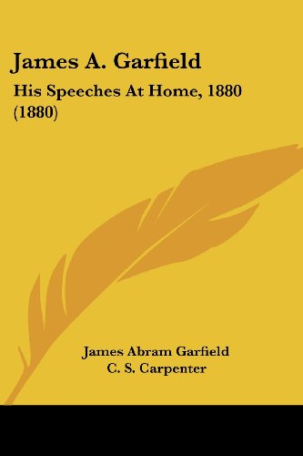 James A. Garfield: His Speeches at Home, 1880 (1880)