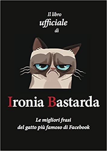 Ironia Bastarda: Il Libro ufficiale Formato Kindle