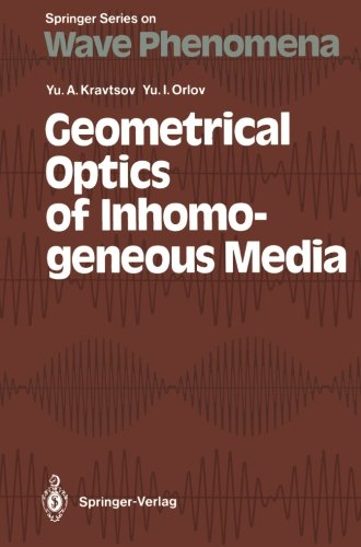 Geometrical Optics of Inhomogeneous Media (Springer Series on Wave Phenomena)
