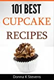 101 Best Cupcake Recipes: Sweet, Savory, Satisfying - Cupcakes For Everyone