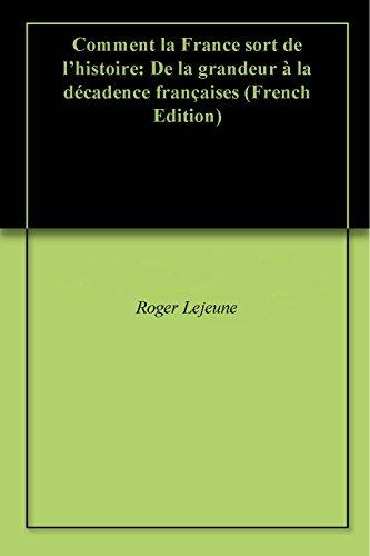 Couverture du livre Comment la France sort de l'histoire: De la grandeur à la décadence françaises