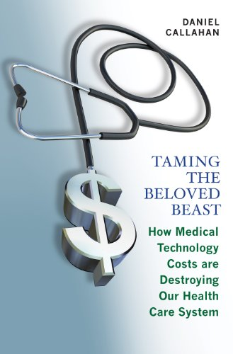 Taming+the+Beloved+Beast%3A+How+Medical+Technology+Costs+Are+Destroying+Our+Health+Care+System