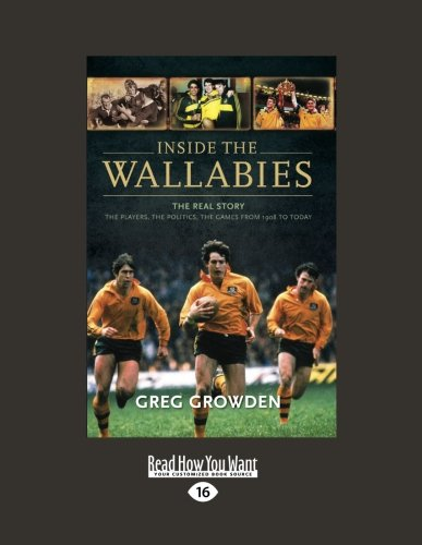 Inside the Wallabies: The Real Story, the Players, the Politics and the Games from 198 to Today: The Real Story, the Players, the Politics a