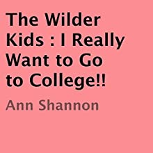 The Wilder Kids: I Really Want to Go to College!! (       UNABRIDGED) by Ann Shannon Narrated by Ann Shannon