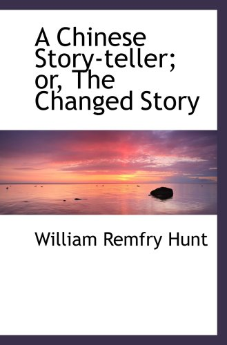 A Chinese Story-teller; or, The Changed Story