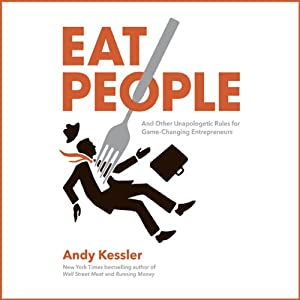 Eat People: An Unapologetic Plan for Entrepreneurial Success | [Andy Kessler]