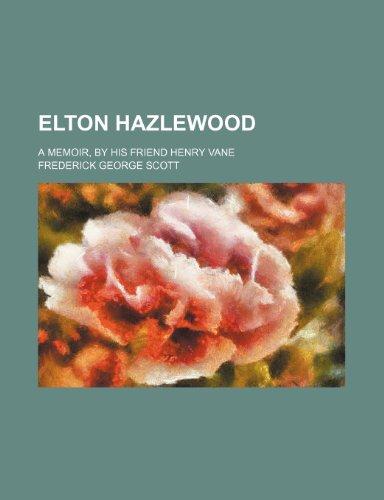 Elton Hazlewood; a memoir, by his friend Henry Vane