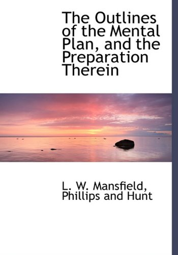 The Outlines of the Mental Plan, and the Preparation Therein