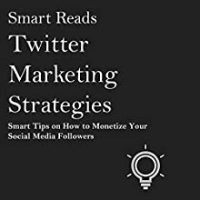 Twitter Marketing Strategies: Smart Tips on How to Monetize Your Social Media Followers Audiobook by  Smart Reads Narrated by brian ackley
