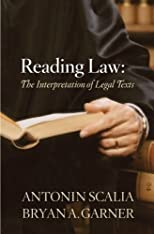 Reading Law: The Interpretation of Legal Texts by Antonin Scalia, Bryan A. Garner 1st (first) edition [Hardcover(2012)]