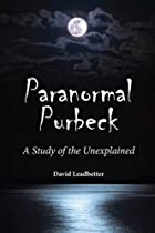 Paranormal Purbeck - A Study of the Unexplained by David Leadbetter