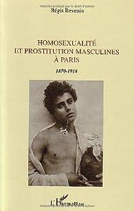 Homosexualité et prostitution masculines à Paris (1870-1918) par Regis Revenin