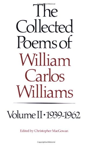 The Collected Poems of William Carlos Williams, Vol. 2:...