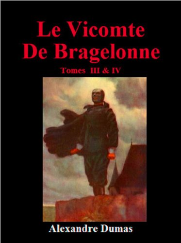 Alexandre Dumas - Le Vicomte De Bragelonne - Tomes III & IV (French Edition)