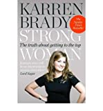 Karren Brady [ Strong Woman The Truth About Getting to the Top ] [ STRONG WOMAN THE TRUTH ABOUT GETTING TO THE TOP ] BY Brady, Karren ( AUTHOR ) Apr-11-2013 Paperback