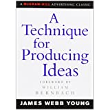 A Technique for Producing Ideas (Advertising Age Classics Library) ~ James Webb Young