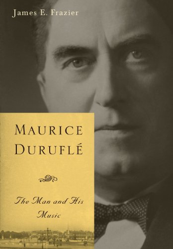 Maurice Durufle: The Man and His Music (Eastman Studies in Music)