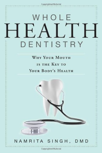 Whole Health Dentistry: Why Your Mouth Is The Key To Your Body's Health by Namrita Singh (2013-05-20)