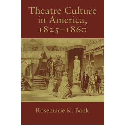 theatre-culture-in-america-1825-1860-author-rosemarie-k-bank-published-on-november-2007