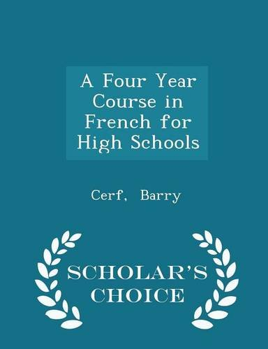 A Four Year Course in French for High Schools - Scholar's Choice Edition