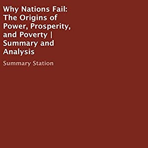 Why Nations Fail: The Origins of Power, Prosperity, and Poverty | Summary and Analysis Audiobook
