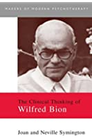 The Clinical Thinking of Wilfred Bion