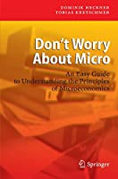 Don't Worry About Micro: An Easy Guide to Understanding the Principles of Microeconomics