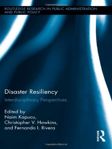 Disaster Resiliency: Interdisciplinary Perspectives (Routledge Research in Public Administration and Public Policy)