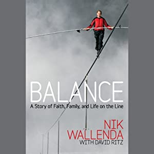 Balance: A Story of Faith, Family, and Life on the Line | [Nik Wallenda, David Ritz]