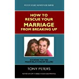 HOW TO RESCUE YOUR MARRIAGE FROM BREAKING UP: Avoiding The Ten Major Relationship Killers. (Rock Solid Marriage Series)by Tony Peters
