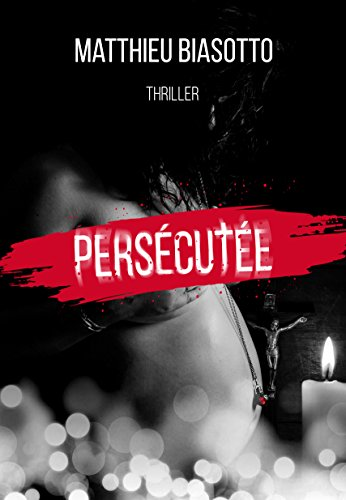 Persécutée: Thriller Psychologique (Français)