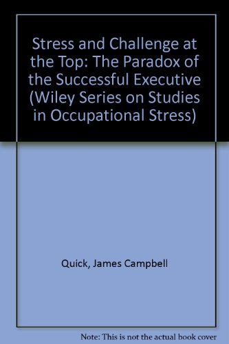 Stress and Challenge at the Top: The Paradox of the Successful Executive (Wiley Series on Studies in Occupational Stress