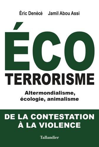 Écoterrorisme. Altermondialisme, écologie, animalisme