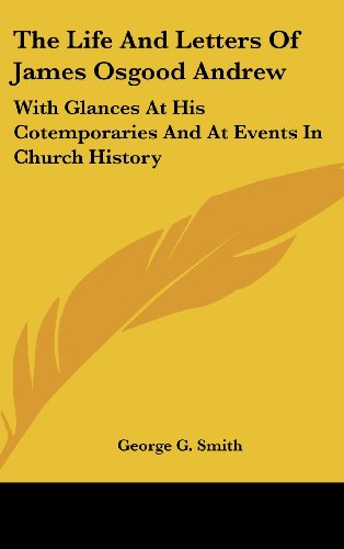 The Life And Letters Of James Osgood Andrew: With Glances At His Cotemporaries And At Events In Church History