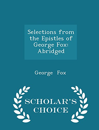 Selections from the Epistles of George Fox: Abridged - Scholar's Choice Edition