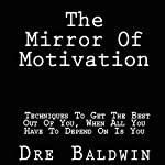 The Mirror of Motivation: Self-Discipline That Outlasts Motivation | Dre Baldwin