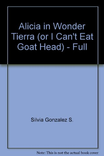 Alicia in Wonder Tierra (or I Can't Eat Goat Head) - Full