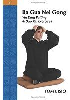Ba Gua Nei Gong Volume 1: Yin Yang Patting and DAO Yin Exercises