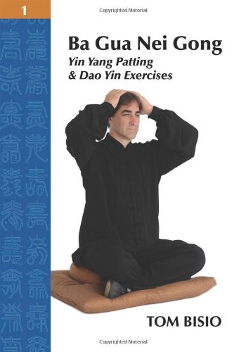 Ba Gua Nei Gong Volume 1: Yin Yang Patting And Dao Yin Exercises PDF