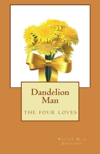 Dandelion Man: The Four Loves