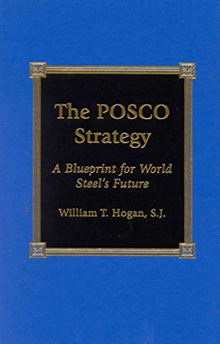the-posco-strategy-a-blueprint-for-world-steels-future-by-william-t-hogan-published-november-2001