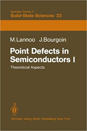 Point Defects in Semiconductors I: Theoretical Aspects (Springer Series in Solid-State Sciences)