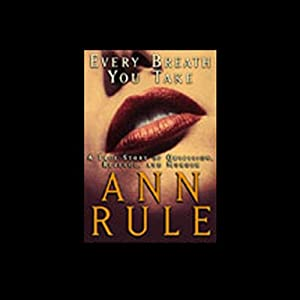 Every Breath You Take: A True Story of Obsession, Revenge, and Murder | [Ann Rule]