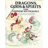 Dragons, Gods & Spirits from Chinese Mythology (World Mythologies)