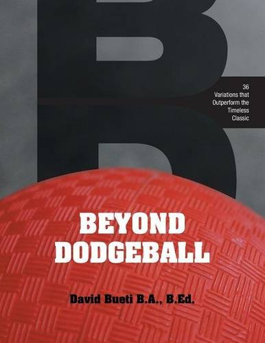 Beyond Dodgeball: 36 Variations that Outperform the Timeless Classic PDF