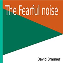 The Fearful Noise Audiobook by David Brauner Narrated by David Brauner